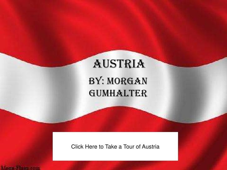 Austria        By: Morgan        Gumhalter     Click Here to Take a Tour of Austria