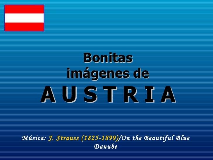 Bonitas imágenes de A U S T R I A Música:  J. Strauss (1825-1899) /On the Beautiful Blue Danube