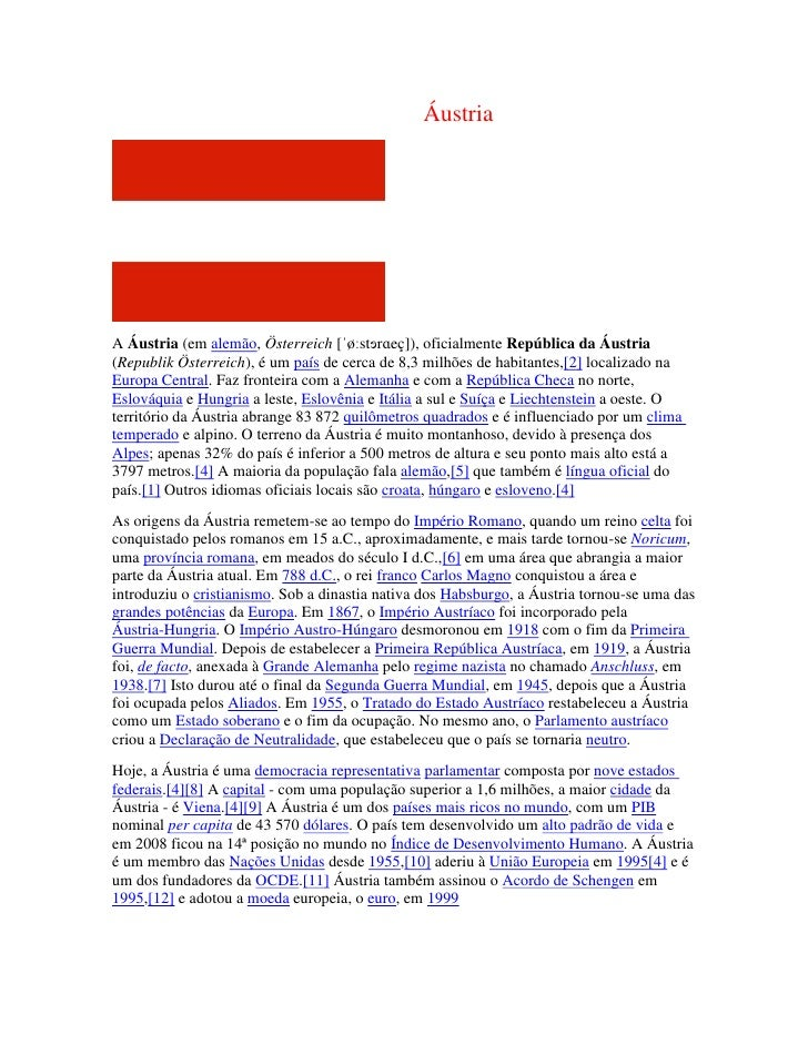 ÁustriaA Áustria (em alemão, Österreich [ˈøːstɘrɑeç]), oficialmente República da Áustria(Republik Österreich), é um país d...