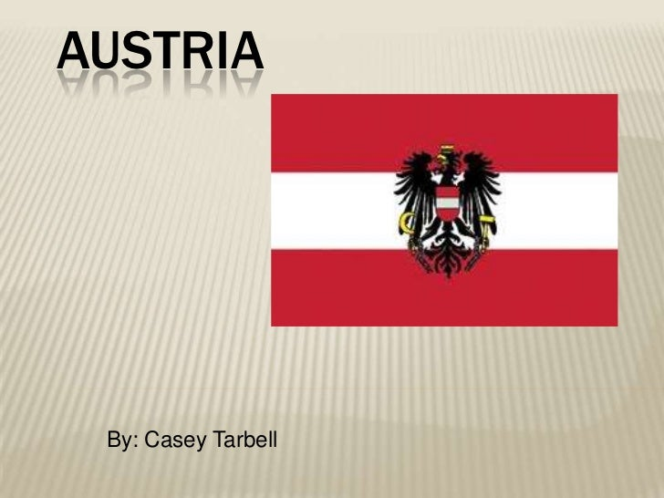 AUSTRIA By: Casey Tarbell