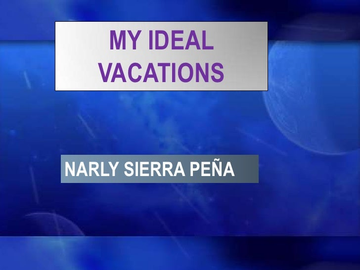 MY IDEAL   VACATIONSNARLY SIERRA PEÑA