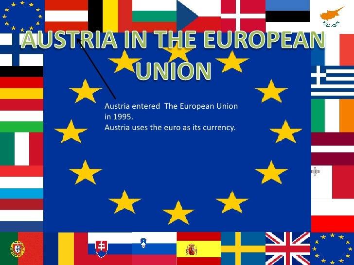 Austria entered The European Unionin 1995.Austria uses the euro as its currency.