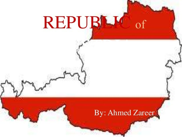 REPUBLIC of  AUSTRIA  By: Ahmed Zareer