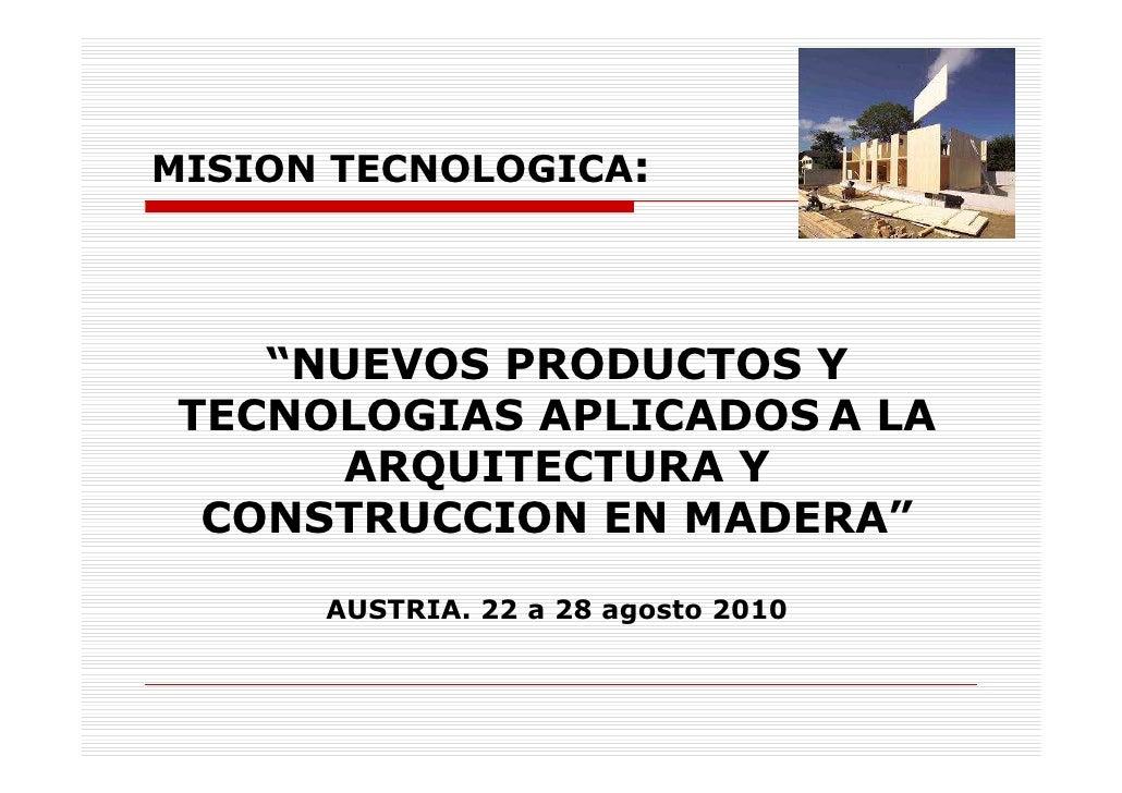 """MISION TECNOLOGICA:         """"NUEVOS PRODUCTOS Y  TECNOLOGIAS APLICADOS A LA       ARQUITECTURA Y   CONSTRUCCION EN MADERA""""..."""
