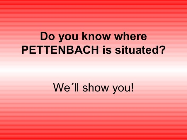 Do you know where PETTENBACH is situated? We´ll show you!