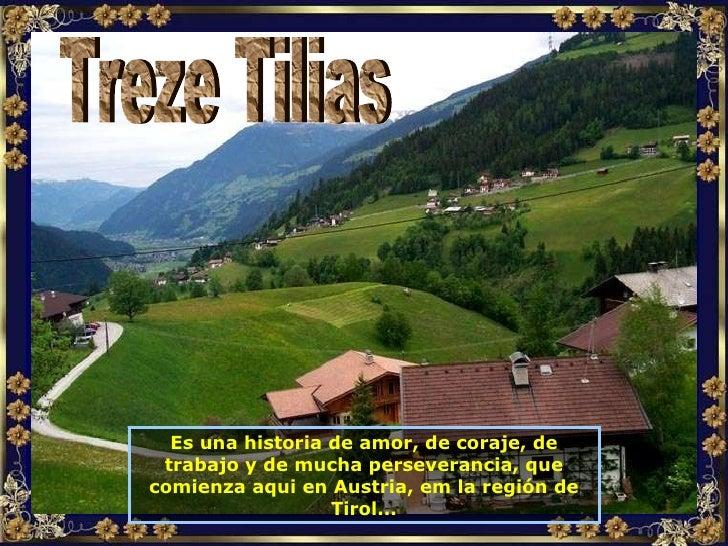 Es una historia de amor, de coraje, de trabajo y de mucha perseverancia, que comienza aqui en Austria, em la región de Tir...