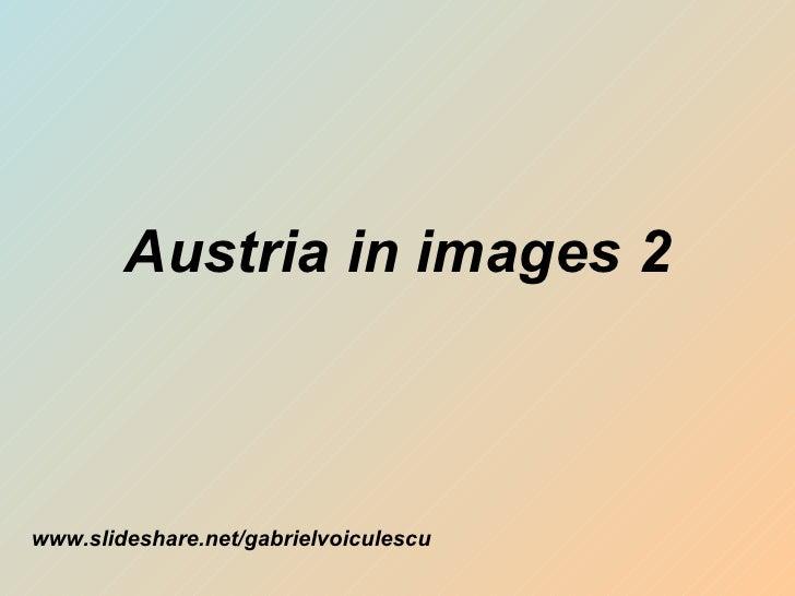 Austria in images 2 www.slideshare.net/gabrielvoiculescu