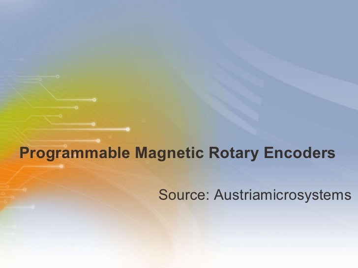 Programmable Magnetic Rotary Encoders <ul><li>Source: Austriamicrosystems </li></ul>