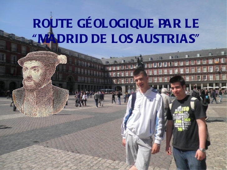 """ROUTE GÉOLOGIQUE PAR LE """"MADRID DE LOS AUSTRIAS"""""""