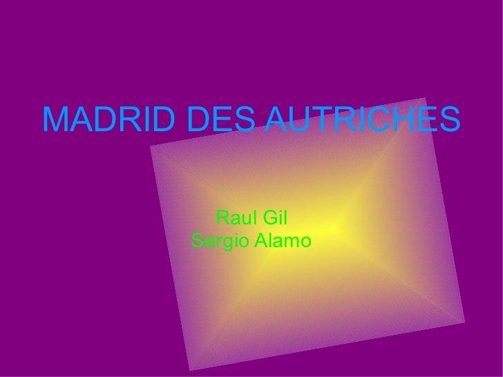 MADRID DES AUTRICHES Raul Gil Sergio Alamo