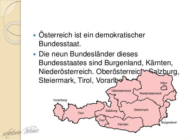  Österreich ist ein demokratischer Bundesstaat.  Die neun Bundesländer dieses Bundesstaates sind Burgenland, Kärnten, Ni...