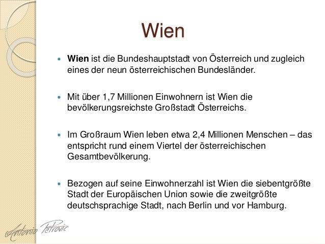 Wien  Wien ist die Bundeshauptstadt von Österreich und zugleich eines der neun österreichischen Bundesländer.  Mit über ...
