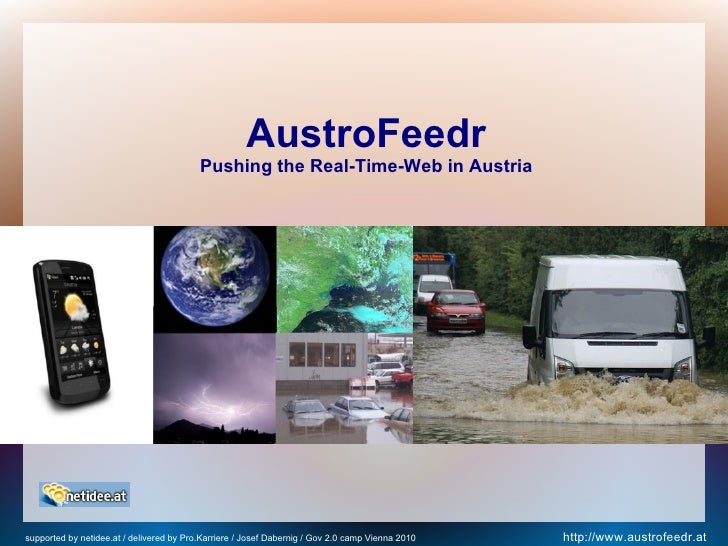 AustroFeedr                                          Pushing the Real-Time-Web in Austriasupported by netidee.at / deliver...