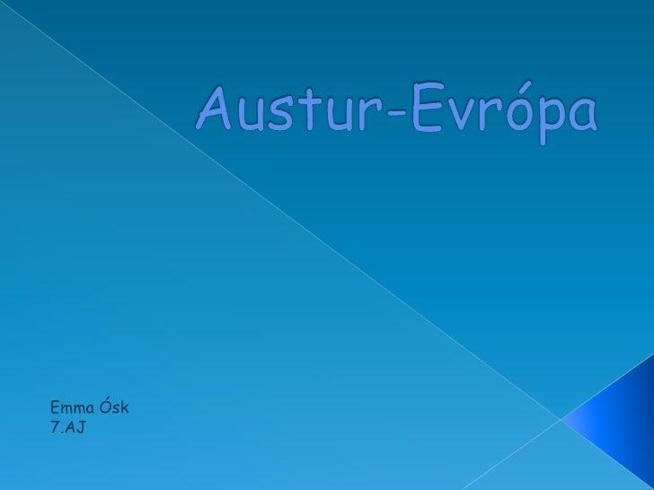 Austur-Evrópa<br />Emma Ósk  <br />7.AJ <br />