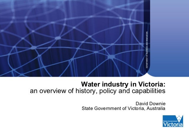Water industry in Victoria:an overview of history, policy and capabilities                                         David D...