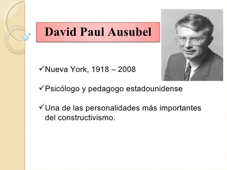 David Paul AusubelNueva York, 1918 – 2008Psicólogo y pedagogo estadounidenseUna de las personalidades más importantes d...