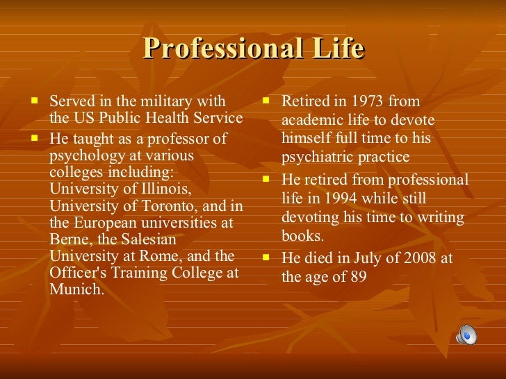Professional Life <ul><li>Served in the military with the US Public Health Service </li></ul><ul><li>He taught as a profes...