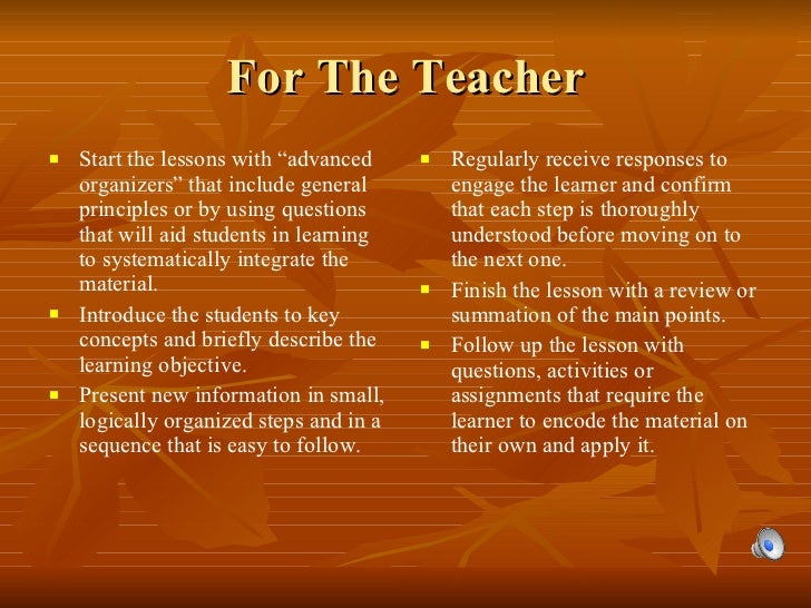 """For The Teacher <ul><li>Start the lessons with """"advanced organizers"""" that include general principles or by using questions..."""