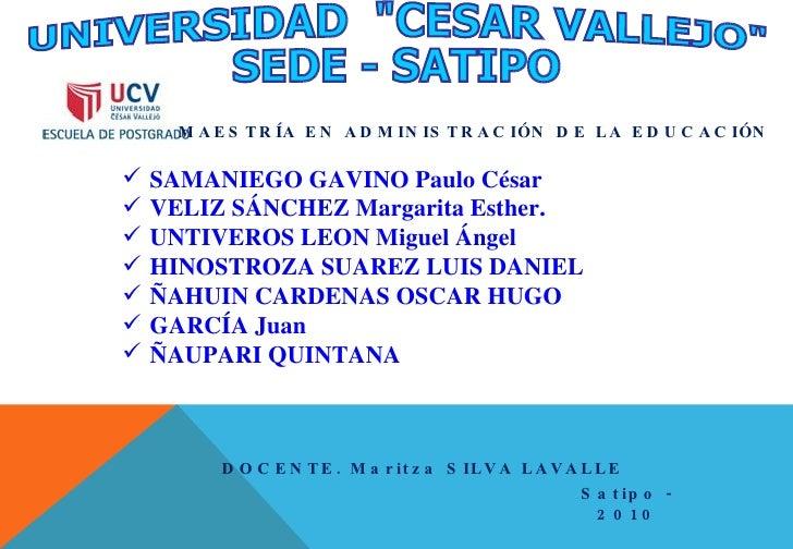 """UNIVERSIDAD  """"CESAR VALLEJO"""" SEDE - SATIPO MAESTR Í A EN ADMINISTRACI Ó N DE LA EDUCACI Ó N <ul><li>SAMANIEGO GA..."""