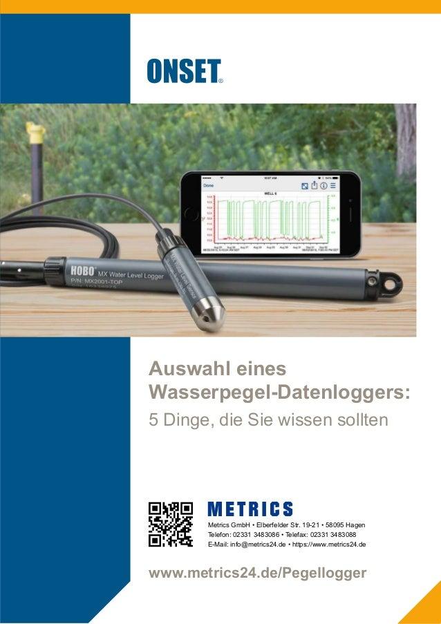 Auswahl eines Wasserpegel-Datenloggers: 5 Dinge, die Sie wissen sollten Metrics GmbH • Elberfelder Str. 19-21 • 58095 Hage...