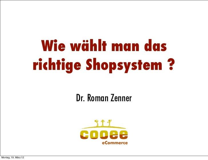 Wie wählt man das                      richtige Shopsystem ?                            Dr. Roman Zenner                  ...
