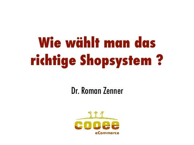Wie wählt man das richtige Shopsystem ? Dr. Roman Zenner Dr. Roman Zenner