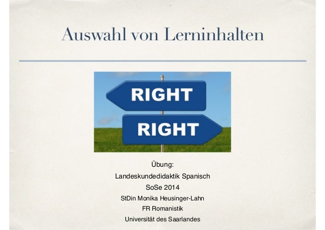 Auswahl von Lerninhalten Übung: ! Landeskundedidaktik Spanisch! SoSe 2014! StDin Monika Heusinger-Lahn! FR Romanistik! Uni...