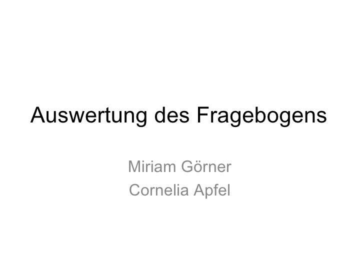 Auswertung des Fragebogens  <ul><li>Miriam Görner  </li></ul><ul><li>Cornelia Apfel  </li></ul>