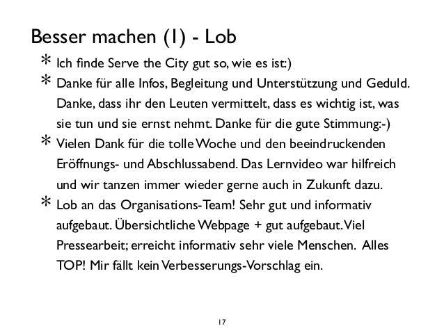 17 Besser machen (1) - Lob  * Ich finde Serve the City gut so, wie es ist:)  * Danke für alle Infos, Begleitung und Unter...