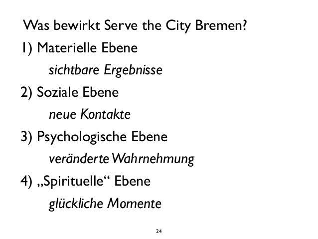 24 Was bewirkt Serve the City Bremen?  1) Materielle Ebene        sichtbare Ergebnisse  2) Soziale Ebene        ne...
