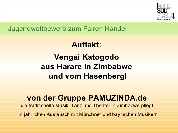 Jugendwettbewerb zum Fairen Handel Auftakt:  Vengai Katogodo  aus Harare in Zimbabwe  und vom Hasenbergl von der Gruppe PA...