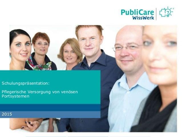 Schulungspräsentation: Pflegerische Versorgung von venösen Portsystemen 2015