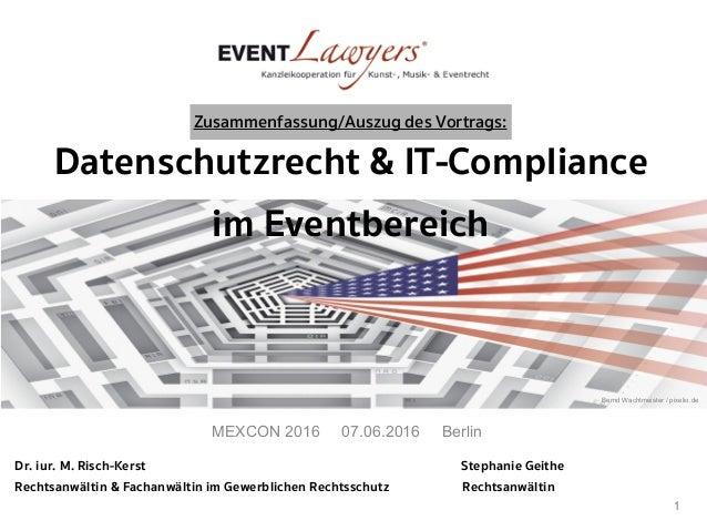 Datenschutzrecht & IT-Compliance  im Eventbereich  Dr. iur. M. Risch-Kerst Stephanie Geithe Rechtsanwältin & Fachanwälti...