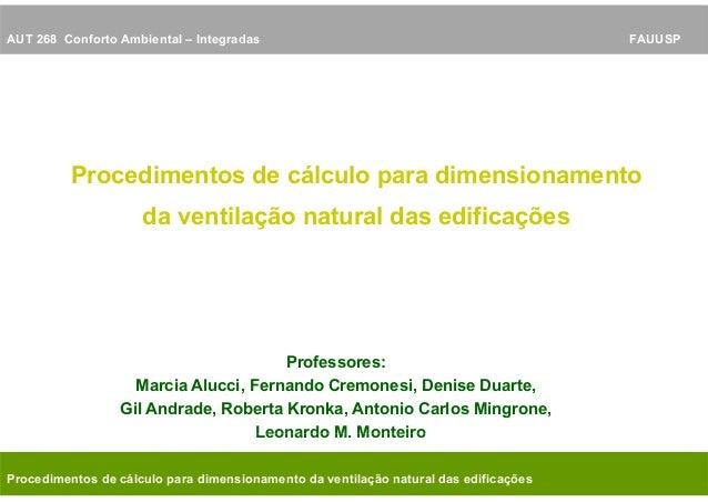 AUT 268 Conforto Ambiental – Integradas FAUUSP Procedimentos de cálculo para dimensionamento da ventilação natural das edi...