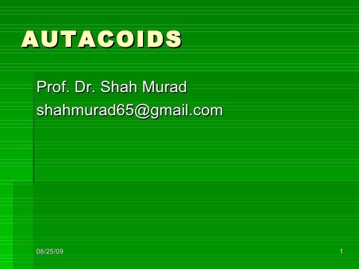 AUTACOIDS <ul><li>Prof. Dr. Shah Murad </li></ul><ul><li>[email_address] </li></ul>