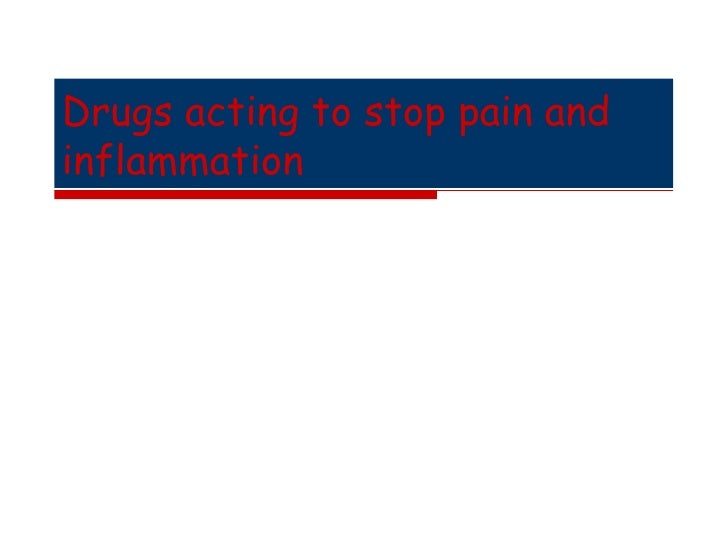 Drugs acting to stop pain andinflammation