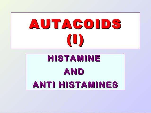 AUTACOIDS (I) HISTAMINE AND ANTI HISTAMINES