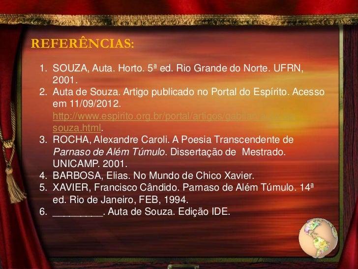 REFERÊNCIAS: 1. SOUZA, Auta. Horto. 5ª ed. Rio Grande do Norte. UFRN,    2001. 2. Auta de Souza. Artigo publicado no Porta...