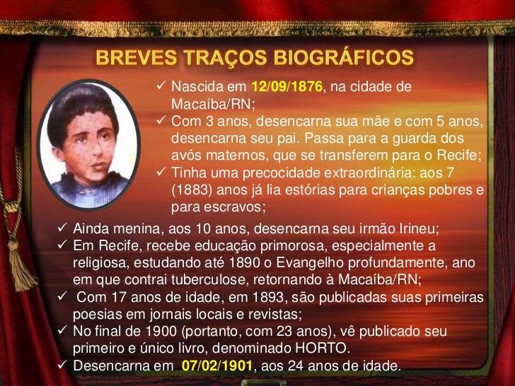  Nascida em 12/09/1876, na cidade de                    Macaíba/RN;                   Com 3 anos, desencarna sua mãe e c...