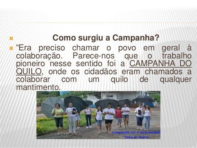  Não se sabe ao certo a origem da Campanha do Quilo, mas com certeza a primeira Campanha feita em nome de Nosso Senhor Je...