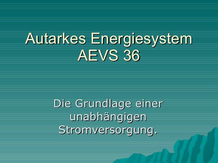 Autarkes Energiesystem AEVS 36 Die Grundlage einer unabhängigen Stromversorgung.