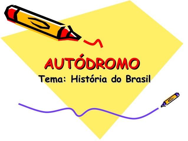 AUTÓDROMO  Tema: História do Brasil