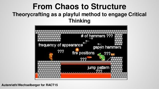 From Chaos to Structure Theorycrafting as a playful method to engage Critical Thinking Autenrieth/Wechselberger for RACT15