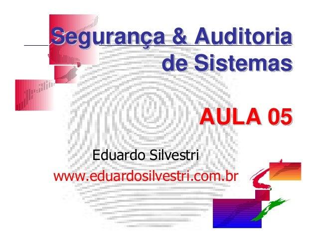 Segurança & Auditoria         de Sistemas                     AULA 05    Eduardo Silvestriwww.eduardosilvestri.com.br