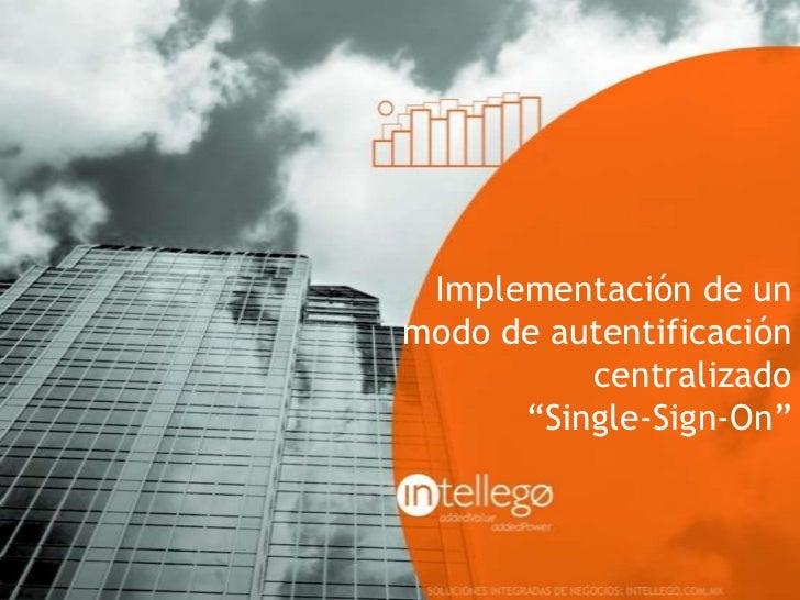 """Implementación de unmodo de autentificación          centralizado      """"Single-Sign-On"""""""