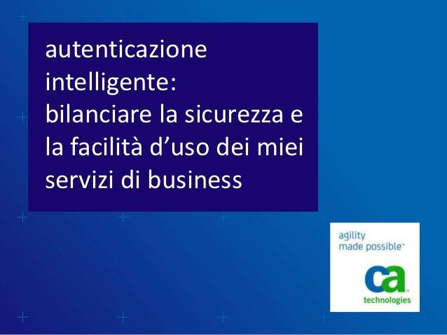 autenticazioneintelligente:bilanciare la sicurezza ela facilità d'uso dei mieiservizi di business