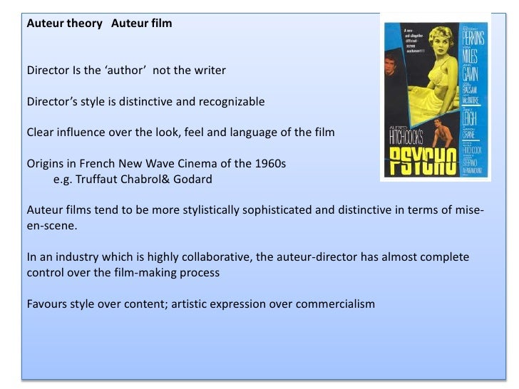 Auteur theory   Auteur film<br />Director Is the 'author'  not the writer <br />Director's style is distinctive and recogn...