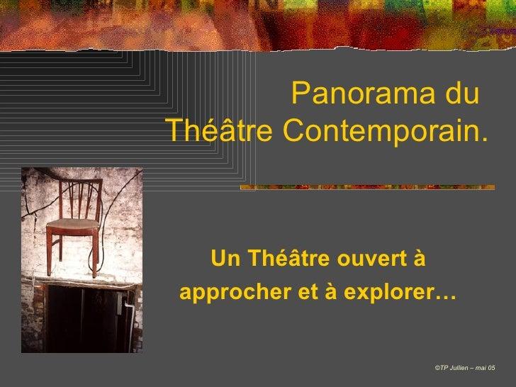 Panorama du  Théâtre Contemporain. Un Théâtre ouvert à approcher et à explorer… © TP Jullien – mai 05
