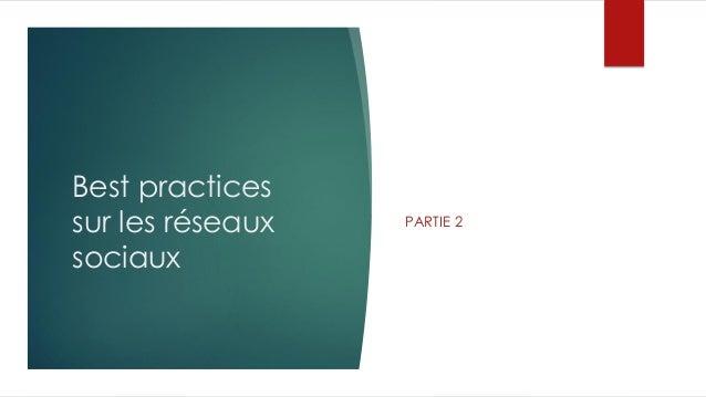 Best practices sur les réseaux sociaux PARTIE 2