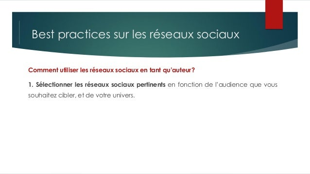 Best practices sur les réseaux sociaux Comment utiliser les réseaux sociaux en tant qu'auteur? 1. Sélectionner les réseaux...